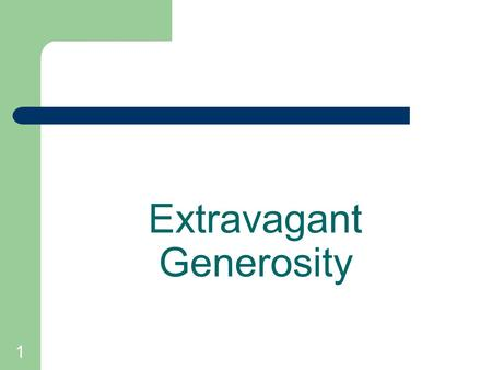 1 Extravagant Generosity. 2 Generosity describes the Christian's unselfish willingness to give in order to make a positive difference for the purposes.