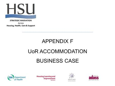APPENDIX F UoR ACCOMMODATION BUSINESS CASE. Use of Resources Programme 03 Accommodation Business Case.