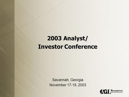 2003 Analyst/ Investor Conference Savannah, Georgia November 17-19, 2003.
