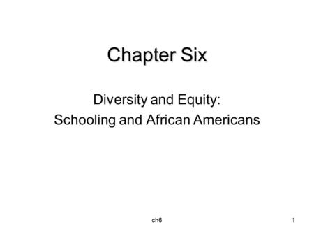 Ch61 Chapter Six Diversity and Equity: Schooling and African Americans.