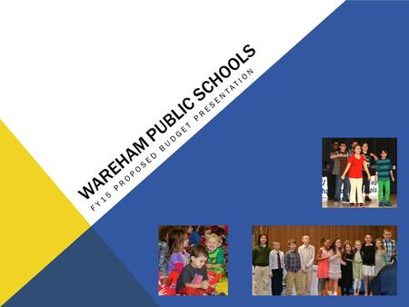 WAREHAM PUBLIC SCHOOLS FY15 PROPOSED BUDGET PRESENTATION.