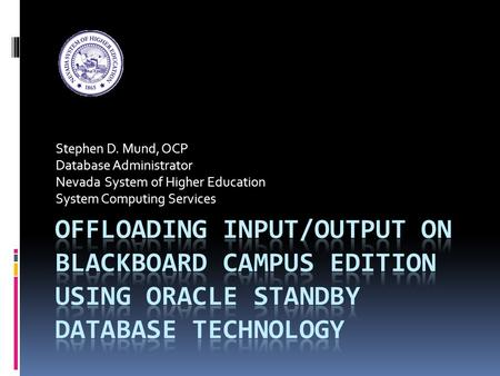 Stephen D. Mund, OCP Database Administrator Nevada System of Higher Education System Computing Services.