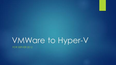 VMWare to Hyper-V FOR SERVER 2012. What we looked at before migration  Performance – Hyper-V performs at near native speeds.  OS Compatibility – Hyper-V.