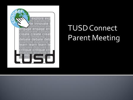 TUSD Connect Parent Meeting.  iPad  16GB – iPad 4  Internet access monitored while at school and away through remote filtering system  Learning apps.