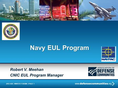 2012 ADC WINTER FORUM | PAGE 1 Robert V. Meehan CNIC EUL Program Manager Navy EUL Program.