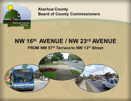 Alachua County Board of County Commissioners NW 16 th AVENUE / NW 23 rd AVENUE FROM NW 57 th Terrace to NW 13 th Street.
