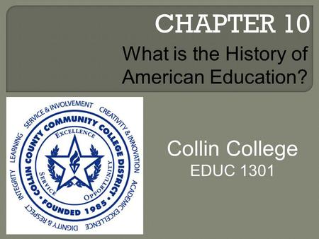 CHAPTER 10 Collin College EDUC 1301 What is the History of American Education?