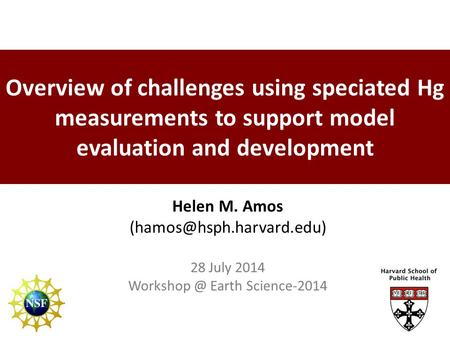 Overview of challenges using speciated Hg measurements to support model evaluation and development Helen M. Amos 28 July 2014.