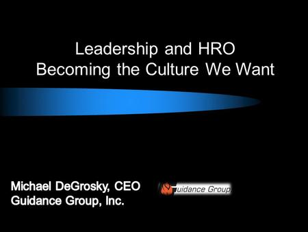 Leadership and HRO Becoming the Culture We Want.