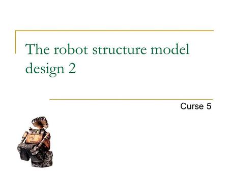 The robot structure model design 2 Curse 5. Modeling: the robot AcTrMStTk V(t) T(t)  (t) q(t) x(t)
