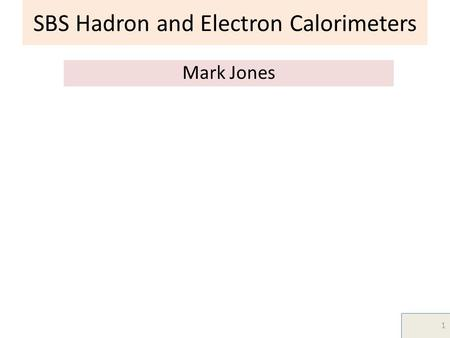 SBS Hadron and Electron Calorimeters Mark Jones 1 TexPoint fonts used in EMF. Read the TexPoint manual before you delete this box.: AAA A.