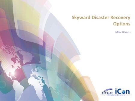 Skyward Disaster Recovery Options Mike Bianco. Disaster Recovery Options 1.OpenEdge Replication 2.VMware Disaster Recovery 3.ISCorp Disaster Recovery.