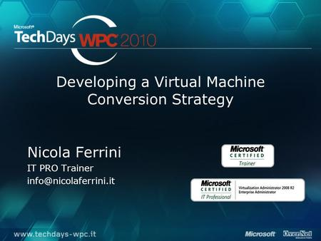 Developing a Virtual Machine Conversion Strategy Nicola Ferrini IT PRO Trainer