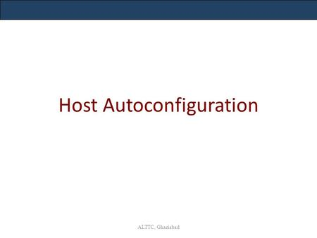 Host Autoconfiguration ALTTC, Ghaziabad. IPv4 Address and IPv6 equivalents ALTTC, Ghaziabad.