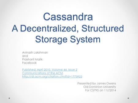 Cassandra A Decentralized, Structured Storage System Avinash Lakshman and Prashant Malik Facebook Published: April 2010, Volume 44, Issue 2 Communications.