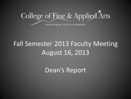 Fall Semester 2013 Faculty Meeting August 16, 2013 Dean's Report.