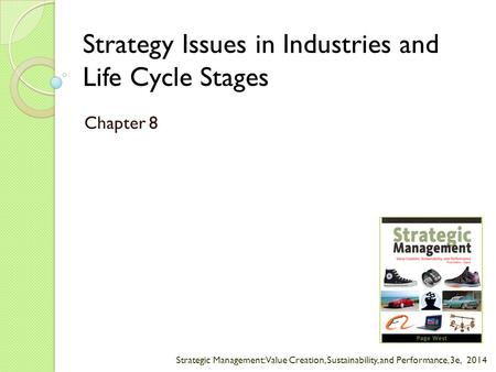 Strategic Management: Value Creation, Sustainability, and Performance, 3e, 2014 Strategy Issues in Industries and Life Cycle Stages Chapter 8.