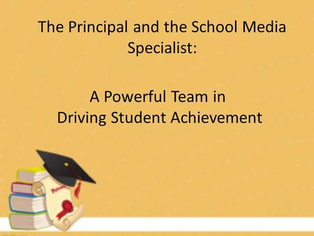 The Principal and the School Media Specialist: A Powerful Team in Driving Student Achievement.