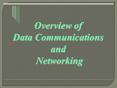 Overview of Data Communications and Networking. Overview.