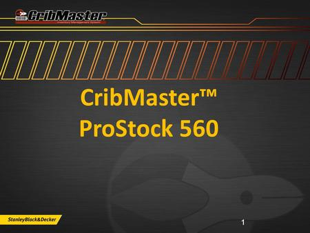 January 2012 – Support Training 1 CribMaster™ ProStock 560.