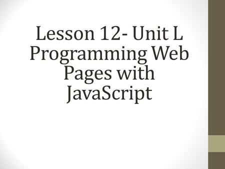 Lesson 12- Unit L Programming Web Pages with JavaScript.