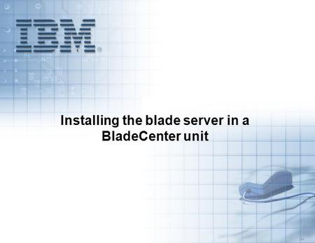 5.3 Installing the blade server in a BladeCenter unit.