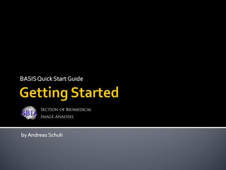 BASIS Quick Start Guide by Andreas Schuh.  Introduction  Installing BASIS  Creating a New Project  Installing Your Project  Adding Executables 