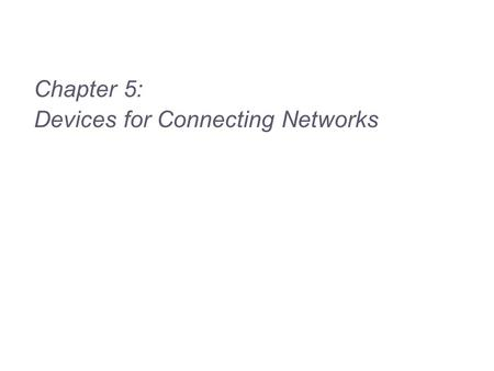 Chapter 5: Devices for Connecting Networks