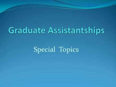 Special Topics. Agenda The process Frequently encountered problems Late arrivals / late assistantship appointments Dates of Significance  Traineeships.