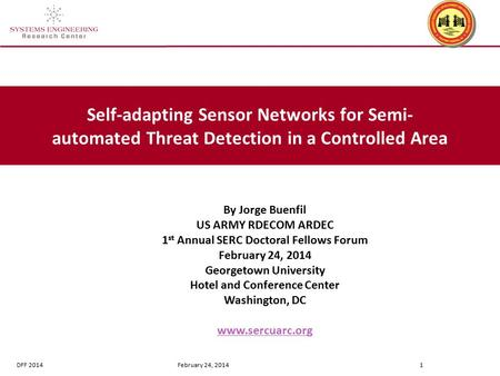 DFF 2014 February 24, 2014 1 Self-adapting Sensor Networks for Semi- automated Threat Detection in a Controlled Area By Jorge Buenfil US ARMY RDECOM ARDEC.