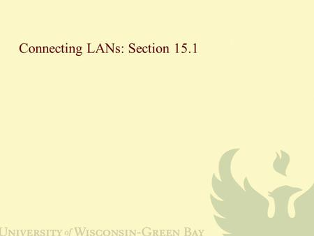 Connecting LANs: Section 15.1. 15.2 Figure 15.1 Five categories of connecting devices.