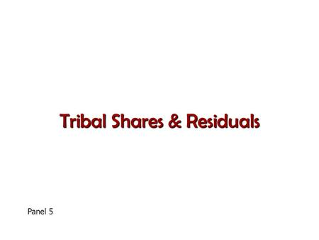 Tribal Shares & Residuals Panel 5. Definitions Tribal share means that portion of resources currently used by IHS to carryout the PSFAs to be contracted/compacted.