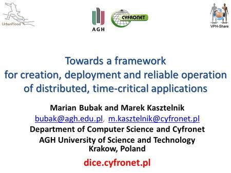 UrbanFlood Towards a framework for creation, deployment and reliable operation of distributed, time-critical applications Marian Bubak and Marek Kasztelnik.
