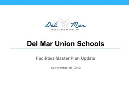 Del Mar Union Schools Facilities Master Plan Update September 19, 2012.