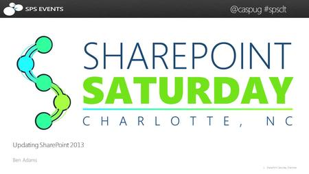 1 SharePoint Saturday #spsclt Updating SharePoint 2013.