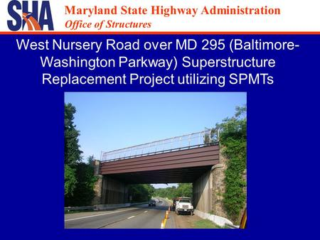 Maryland State Highway Administration Office of Structures Maryland State Highway Administration Office of Structures West Nursery Road over MD 295 (Baltimore-
