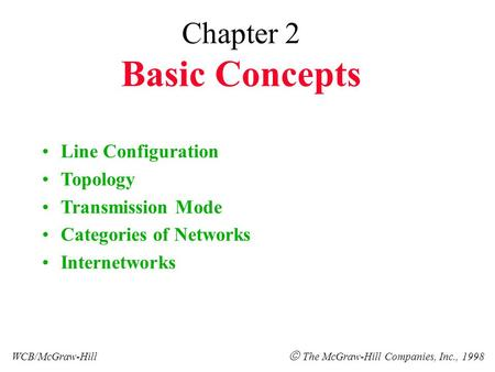 Chapter 2 Basic Concepts Line Configuration Topology Transmission Mode Categories of Networks Internetworks WCB/McGraw-Hill  The McGraw-Hill Companies,