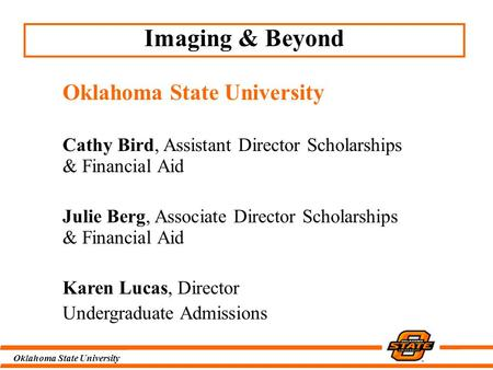 Oklahoma State University Imaging & Beyond Oklahoma State University Cathy Bird, Assistant Director Scholarships & Financial Aid Julie Berg, Associate.
