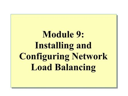 <strong>Module</strong> 9: Installing and Configuring Network Load Balancing
