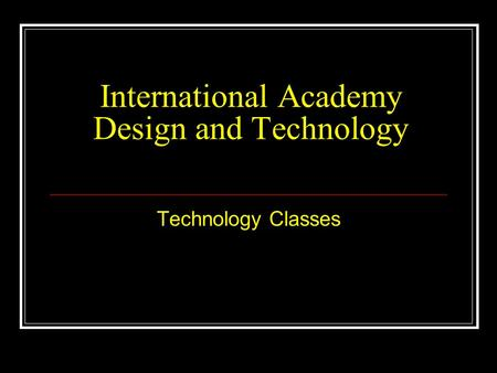 International Academy Design and Technology Technology Classes.