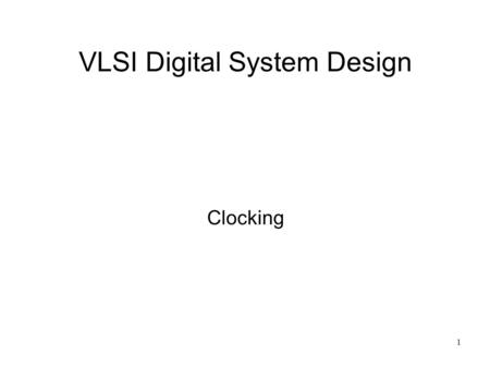 1 VLSI Digital System Design Clocking. 2 Clocked System Basic structure Q DlogicQ D clock.