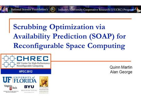 HPEC 2012 Scrubbing Optimization via Availability Prediction (SOAP) for Reconfigurable Space Computing Quinn Martin Alan George.
