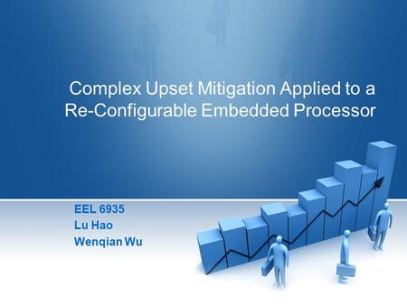 Complex Upset Mitigation Applied to a Re-Configurable Embedded Processor EEL 6935 Lu Hao Wenqian Wu.