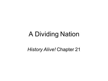 A Dividing Nation History Alive! Chapter 21.