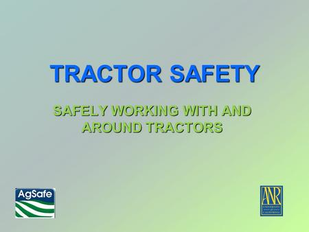 TRACTOR SAFETY SAFELY WORKING WITH AND AROUND TRACTORS.