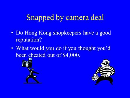 Snapped by camera deal Do Hong Kong shopkeepers have a good reputation? What would you do if you thought you'd been cheated out of $4,000.