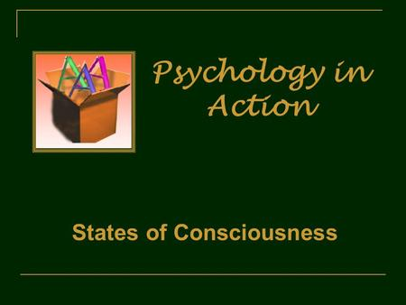 Psychology in Action States of Consciousness. Lecture Overview Understanding Consciousness Sleep and Dreams Psychoactive Drugs Healthier Ways to Alter.