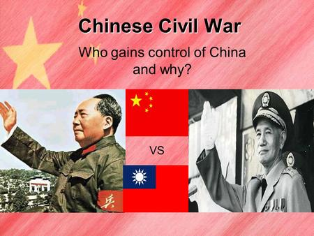 Chinese Civil War Who gains control of China and why? VS.