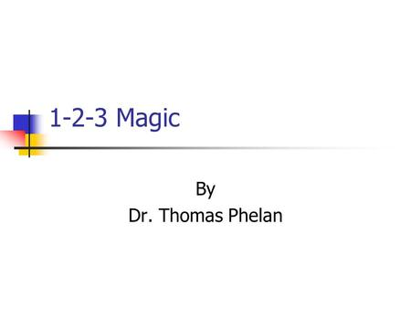 1-2-3 Magic By Dr. Thomas Phelan. The program must be used exactly as described. For 2-12 year olds (must consider development level) Simple Practical.