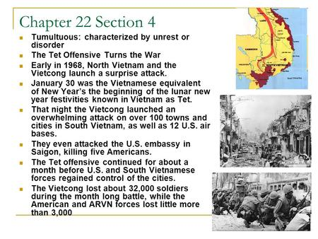 Chapter 22 Section 4 Tumultuous: characterized by unrest or disorder The Tet Offensive Turns the War Early in 1968, North Vietnam and the Vietcong launch.
